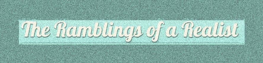 The Ramblings of a Realist