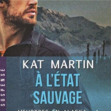 Meurtres en Alaska, tome 1 : A l'état sauvage de Kat Martin