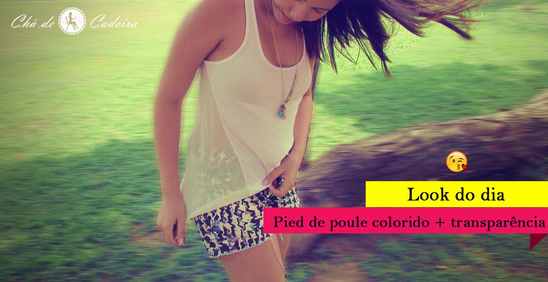 """Look do dia """"Sábado ensolarado"""" – Pied de Poule colorido + transparência"""