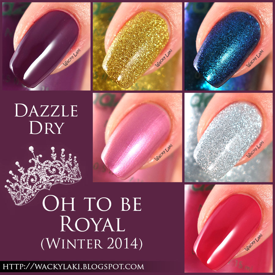 Wacky Laki: Dazzle Dry Oh to Be Royal Collection Swatches and Review
