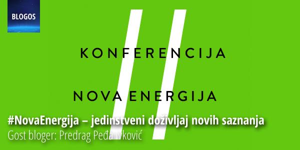 Izveštaj sa konferencije #NovaEnergija. Gost bloger: Predrag Peđa Ivkvović