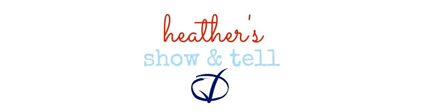 Heather's Show and Tell