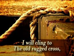 In The Song, U201cThe Old Rugged Cross,u201d The Second Half Of The Refrain Goes, U201cI  Will Cling To The Old Rugged Cross And Exchange It Someday For A Crown.
