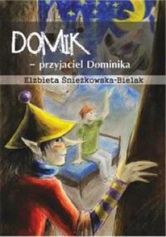 """Elżbieta Śnieżkowska-Bielak - """"Domik – przyjaciel Dominika"""""""