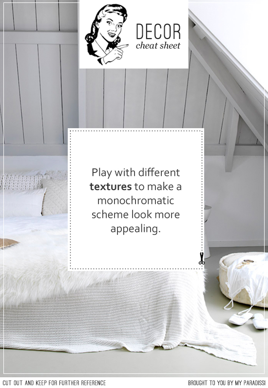 Play with different textures to make a monochromatic scheme look more appealing.