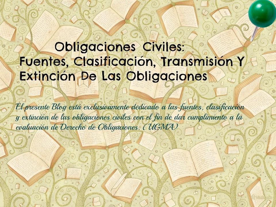 Obligaciones Civiles: Fuentes, Clasificación, Transmisión Y  Extinción De Las Obligaciones
