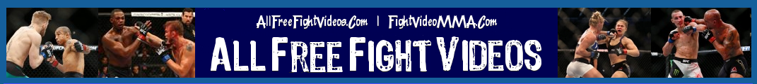 AllFreeFightVideos | FightVideoMMA | UFC - MMA - Mixed Martial Arts Fight Videos Online