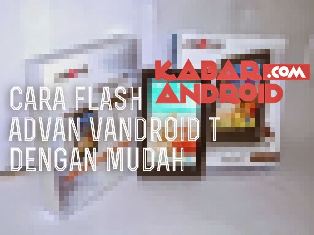 Cara Mudah Flash Ulang Advan Vandroid T