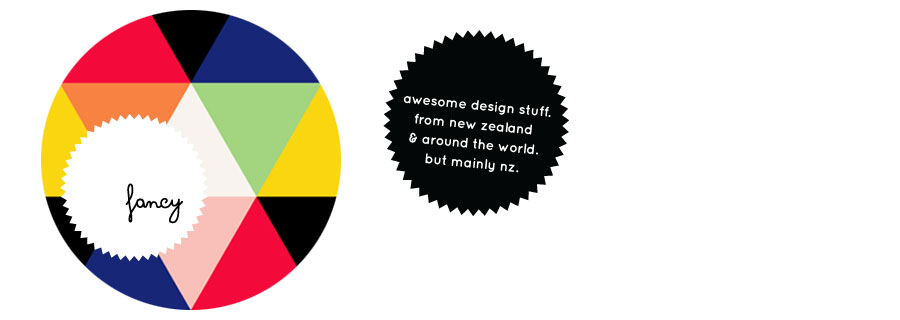 Fancy! New Zealand design blog - awesome design from NZ and around the world Yes sir.