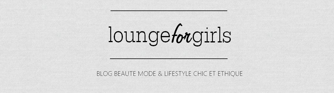 loungeforgirls - Blog beauté, mode et lifestyle ♥