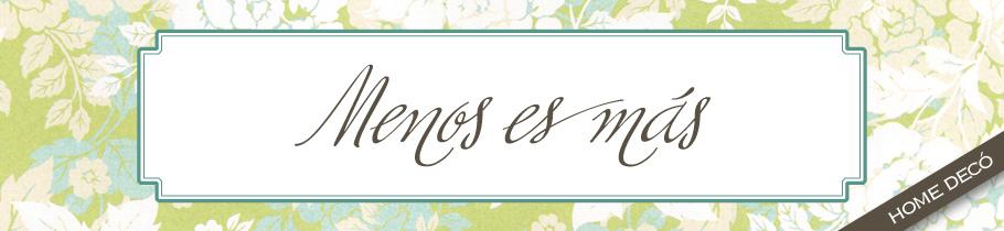 Menos es Más - Home Decó // Decoración fácil y original para tu casa