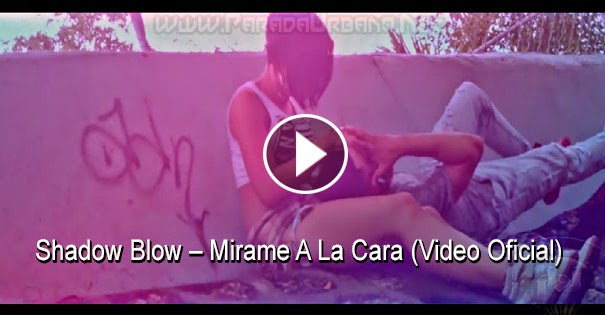 VIDEO - Shadow Blow – Mirame A La Cara (Video Oficial)
