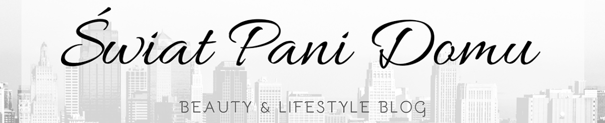 Świat Pani Domu - beauty & lifestyle blog