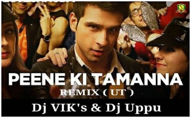 Peene Ki Tamanna - DJ VIK's & DJ UPPU Remix