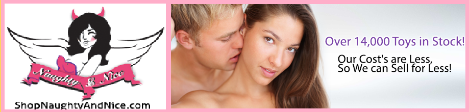 Shop Naughty And Nice Blogs | Worlds Largest Sextoy Company