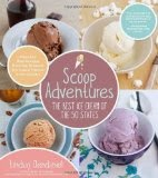 Scoop Adventures - The Best Ice Cream of the 50 States - Make the Real Recipes from the Greatest Ice Cream Parlors in the Country
