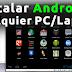Tutorial: Instala Android en cualquier Pc o Laptop