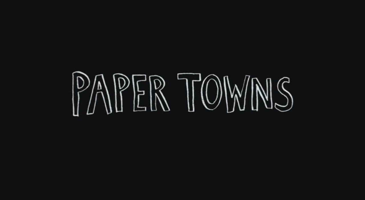 Paper Towns movie adaptation official trailer review title card from 20th Century Fox A novel by John Green