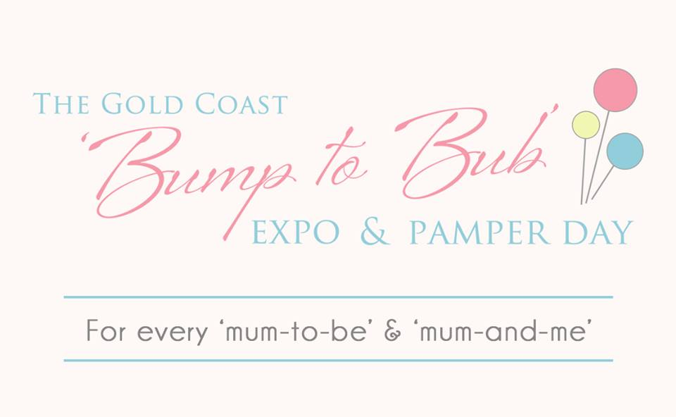 Gold Coast Bump to Bub Expo & Pamper Day - OCTOBER 23, 2016