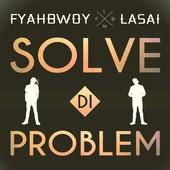 Fyahbwoy - Solve Di Problem (feat. Lasai)