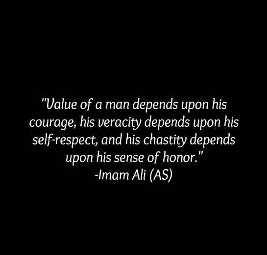 Value of a man depends upon his courage, his veracity depends upon his self-respect, and his chastity depends upon his sense of honor.