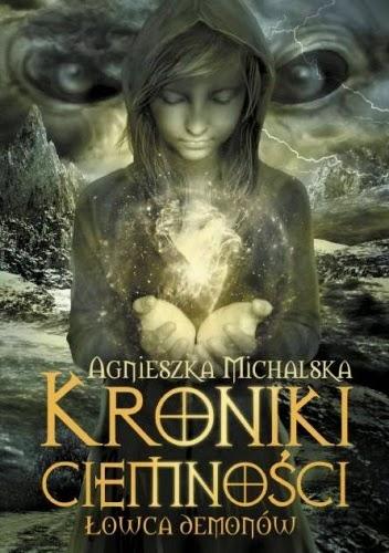 Agnieszka Michalska - Kroniki ciemności. Łowca Demonów
