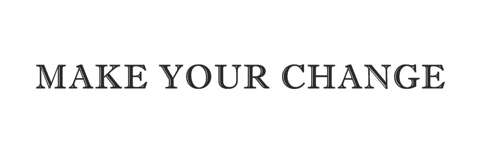 * Make Your Change *