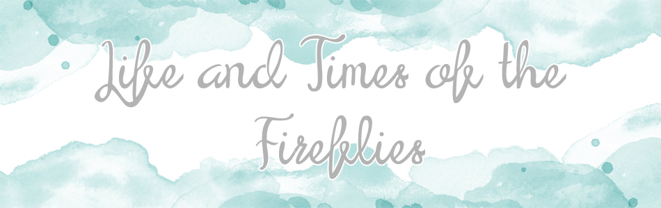 Life and Times of the Fireflies