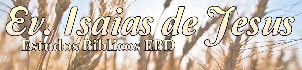 Ev. Isaias de Jesus Estudos Biblicos EBD