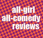 All-Girl All-Comedy Reviews