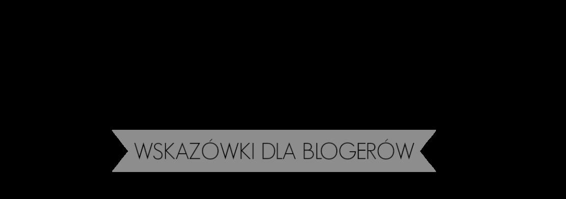Bloguj z Karoliną - Wskazówki dla blogerów