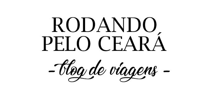 Rodando pelo Ceará  - Blog de Viagens