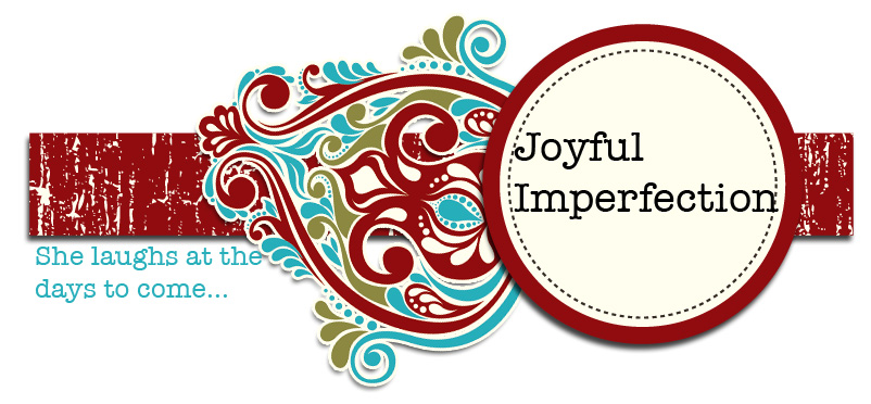 Joyful Imperfection -                                      She laughs at the days to come