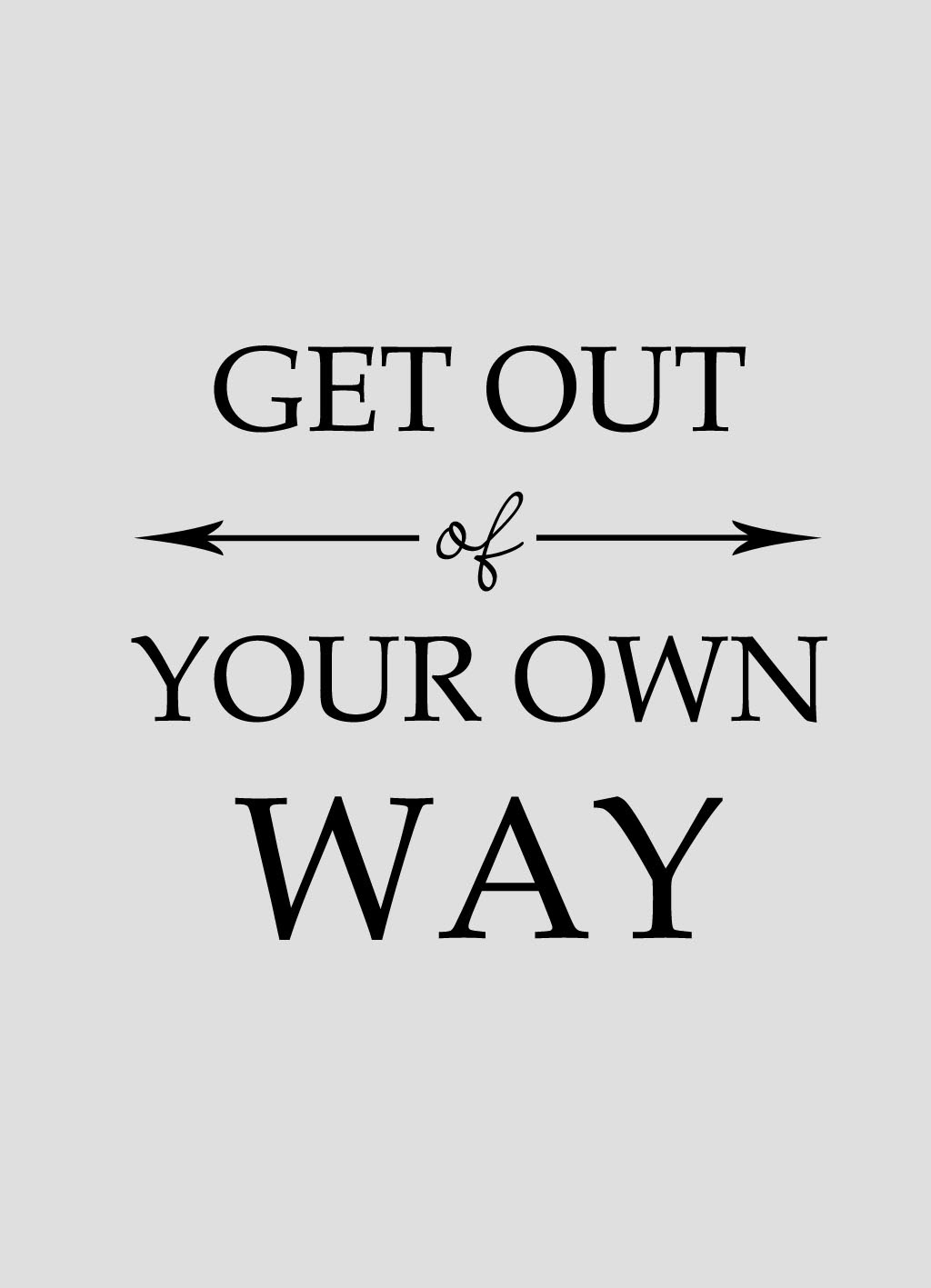 Quote of the Day: Get out of your own way