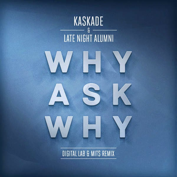 Kaskade & Late Night Alumni - Why Ask Why (Digital Lab & MITS Remix) - Single Cover