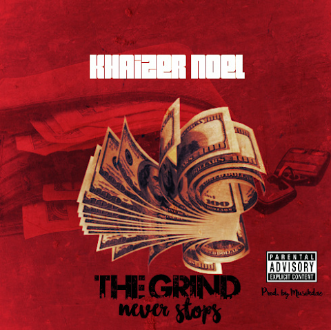 SONG REVIEW: Khaizer Noel - The Grind Never Stops