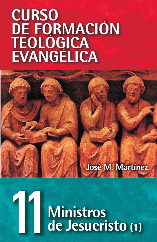 Curso De Formación Teológica Evangélica-Tomo 11-Ministros De Jesucristo-Vol 1-