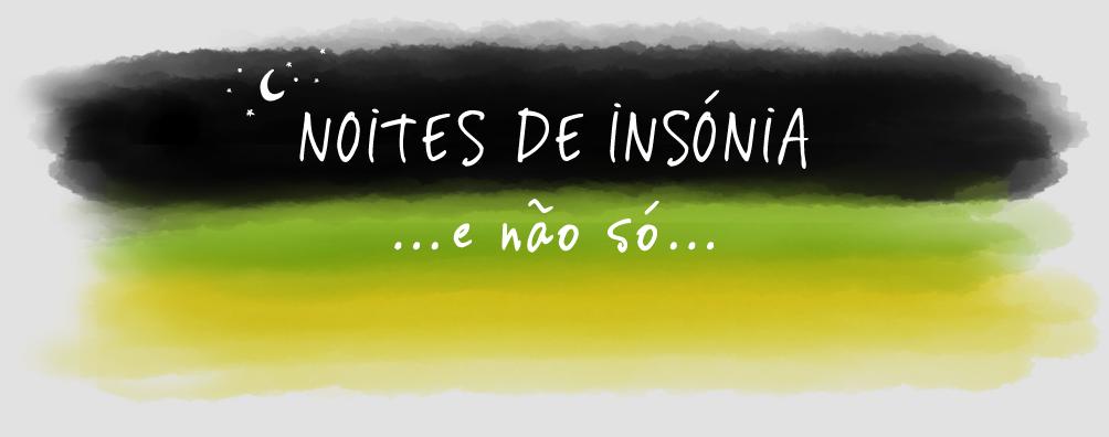 NOITES DE INSÓNIA... e não só...