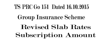 PRC Go.151 TS GIS Group Insurance Subscription Amount New Slab Rates
