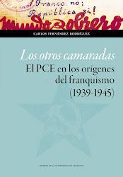 Los otros camaradas. El PCE en los orígenes del franquismo (1939-1945)