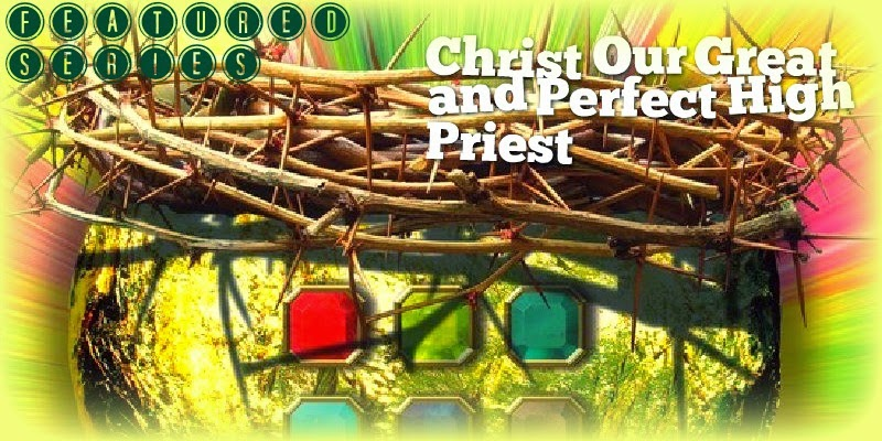 Christ Our Great and Perfect High Priest (Part 1)