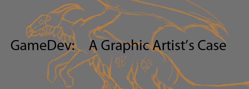 GameDev: A Graphic Artist's case