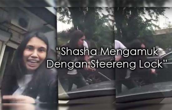 Punca Sebenar Shasha Mengamuk Dengan Steereng Lock Didedah