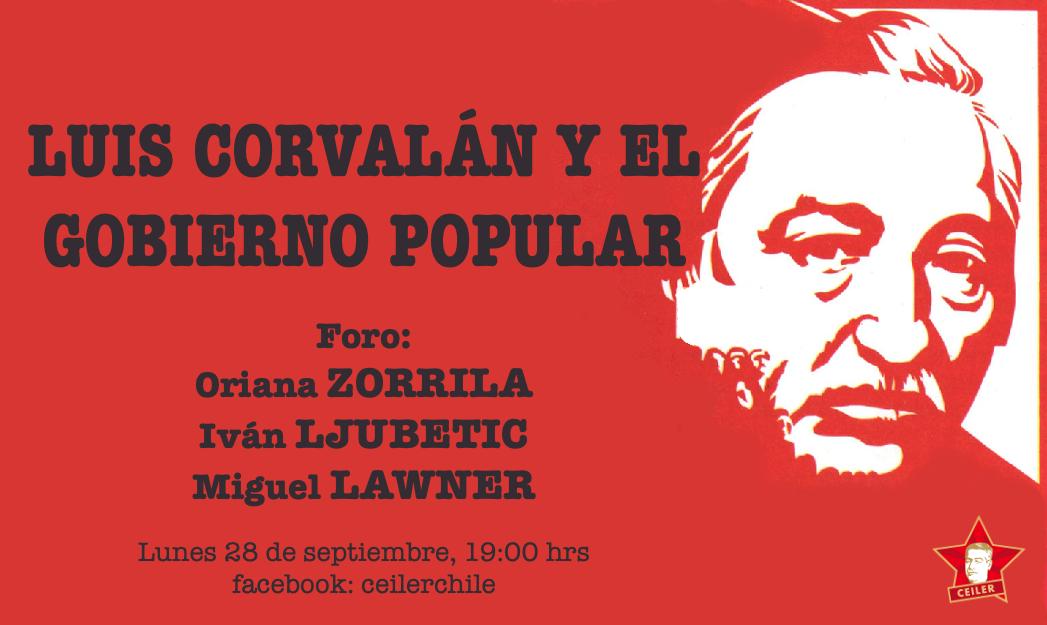 LUIS CORVALÁN Y EL GOBIERNO POPULAR. FORO CEILER: LUNES 28 DE SEPTIEMBRE