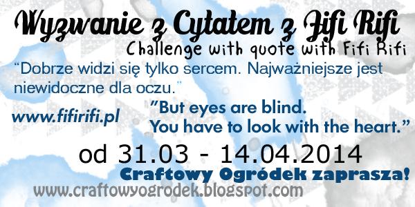 http://www.craftowyogrodek.blogspot.com/2014/03/wyzwanie-z-cytatem.html