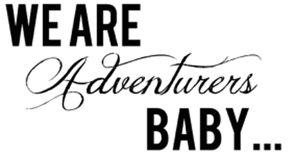 We are Adventurers Baby...