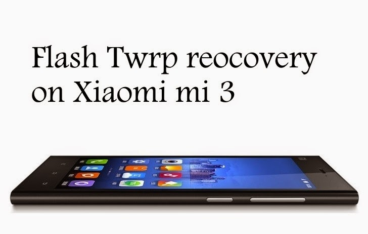 Flash or install twrp recovery on xiaomi mi 3 cancro