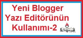 Yeni Blogger Yazı Editörünün Kullanımı