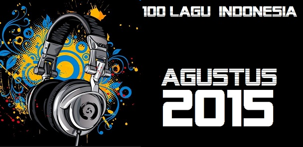 Daftar List 100 Tangga Lagu Indonesia Terbaru Terpopuler Agustus 2015