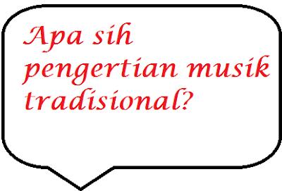 Pengertian Musik Tradisional adalah